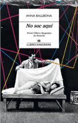 No soc aquí Premi Llibres Anagrama 2020 - Ballbona, Anna