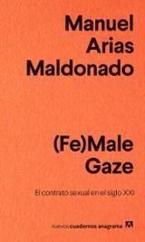 (Fe)male gaze. El contrato sexual en el siglo XXI - Arias Maldonado, Manuel