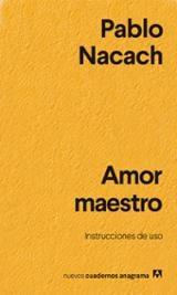 Amor maestro. Instrucciones de uso - Nacach, Pablo