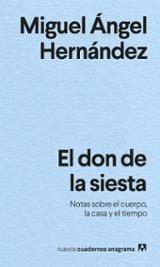 El don de la siesta. Notas sobre el cuerpo, la casa y el tiempo - Hernández, Miguel Ángel