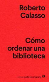 Cómo ordenar una biblioteca - Calasso, Roberto