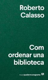 Com ordenar una biblioteca - Calasso, Roberto