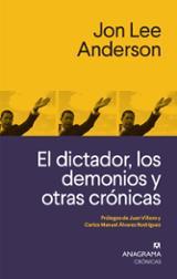 El dictador, los demonios y otras crónicas - Anderson, John Lee