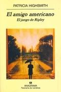 El Amigo Americano (El juego de Ripley) - Highsmith, Patricia