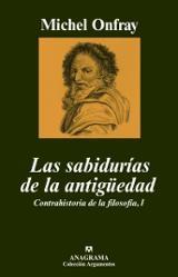 Las sabidurías de la antigüedad. Contrahistoria de la filosofía I
