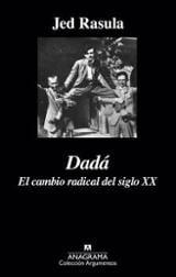 Dadá. El cambio radical del siglo XX - Rasula, Jed