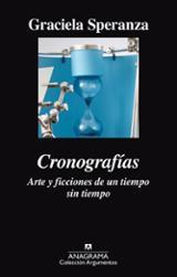 Cronografías. Arte y ficciones de un tiempo sin tiempo - Speranza, Graciela