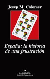 España: La historia de una frustración - Colomer, Josep M.
