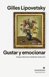 Gustar y emocionar. Ensayo sobre la sociedad de la seducción. - Lipovetsky, Gilles