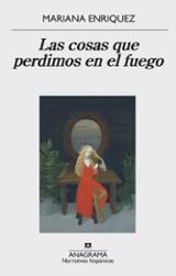 Las cosas que perdimos en el fuego - Enriquez, Mariana