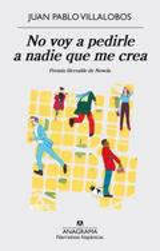 No voy a pedirle a nadie que me crea. Premio Herralde de Novela 2 - Villalobos, Juan Pablo