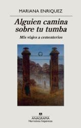 Alguien camina sobre tu tumba. Mis viajes a cementerios - Enriquez, Mariana