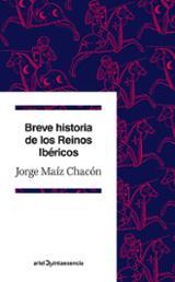 Breve historia de los Reinos Ibéricos - Maíz Chacón, Jorge