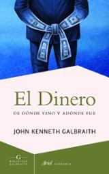 El dinero. De dónde vino y adónde fue - Galbraith, John Kenneth
