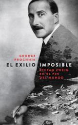 El exilio imposible. Stefan Zweig en el fin del mundo - Prochnik, George