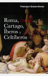 Roma, Cartago, Íberos, Celtíberos. Las grandes guerras de la pení