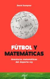 Fútbol y matemáticas. Aventuras matemáticas del deporte rey - Sumpter, David