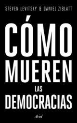 Cómo mueren las democracias - Levitsky, Steven