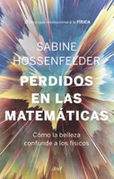 Perdidos en las Matemáticas - Hossenfelder, Sabine