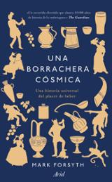 Una borrachera cósmica. Una historia universal del placer de bebe - Forsyth, Mark