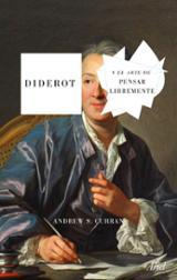 Diderot y el arte de pensar libremente - Curran, Andrew S.
