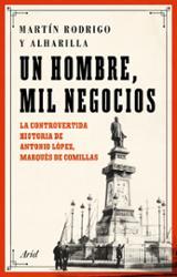 Un hombre, mil negocios. La controvertida historia de Antonio Lóp - Rodrigo y Alharilla, Martín
