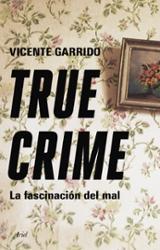 True crime. La fascinación del mal - Garrido, Vicente
