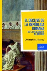 El declive de la república romana. De la oligarquía al imperio - Mackay, Christopher