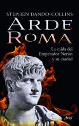 Arde Roma. La caída del emperador Nerón y su ciudad