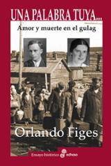 Una palabra tuya... Amor y muerte en el gulag - Figes, Orlando