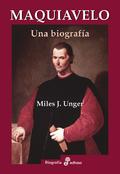 Maquiavelo. Una biografía - Unger, Miles J.