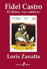 Fidel Castro, el último rey católico - Zanatta, Doris