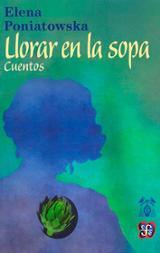 Llorar en la sopa - Poniatowska, Elena