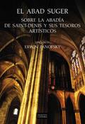 El abad Suger sobre la abadia de Saint-Denis y sus tesoros artíst - Panofsky, Erwin (ed.)