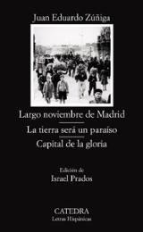Largo noviembre de Madrid. La tierra será un paraíso. Capital de  - Zúñiga, Juan Eduardo