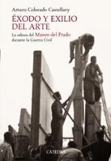 Éxodo y exilio del arte. La odisea del Museo del Prado durante la - Colorado, Arturo