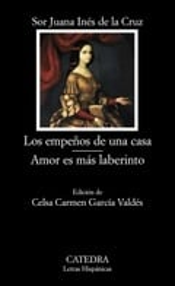 Los empeños de una casa. Amor es más laberinto - de la Cruz, Sor Juana Ines