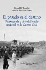 El pasado es el destino. Propaganda y cine del bando nacional en