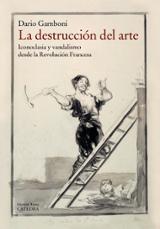 La destrucción del arte. Iconoclasia y vandalismo desde la Revolu