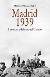 Madrid, 1939. La conjura del coronel Casado - Bahamonde Magro, Ángel