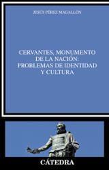 Cervantes, monumento de la nación: problemas de identidad y cultu - Pérez Magallón, Jesús