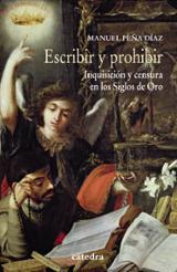 Escribir y prohibir. Inquisición y censura en los Siglos de Oro - Peña, Manuel