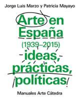 Arte en España (1939-2015), ideas, prácticas, políticas