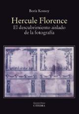 Hercule Florence. El descubrimiento aislado de la fotografía - Kossoy, Boris