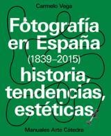 Fotografía en España (1839-2015). Historia, tendencias, estéticas