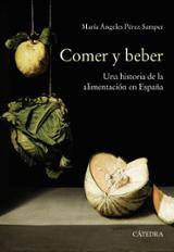 Comer y beber. Una historia de la alimentación en España - Pérez Samper, María de los Ángeles