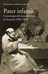 Pater infamis. Genealogía del cura pederasta en España (1880-1912 - Vázquez, Francisco