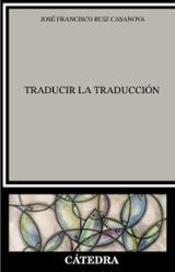 Traducir la Traducción - Ruiz Casanova, José Francisco