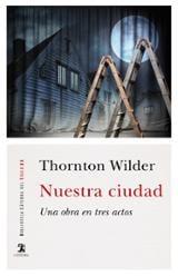 Nuestra ciudad. Una obra en tres actos - Wilder, Thornton