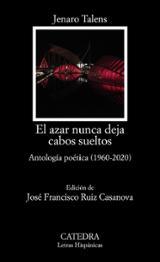 El azar nunca deja cabos sueltos. Antologia poética (1960-2020) - Talens, Jenaro